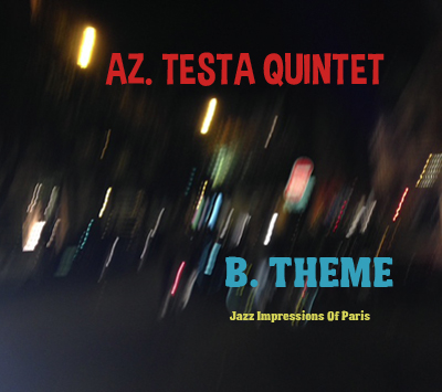 Album B.Theme - Jazz impressions of Paris - AZ Testa Quintet 2017
